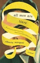 All Men Are Liars ebook by Alberto Manguel