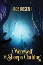 A Werewolf in Sheep's Clothing ebook by Rob Rosen