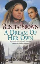 A Dream of her Own - A gripping saga of love, tragedy and friendship ebook by Benita Brown