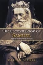 The Second Book of Samuel - A Study in Prophetic History ebook by Martin Sicker