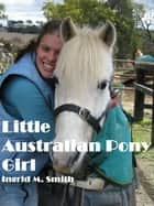 Little Australian Pony Girl ebook by Ingrid M Smith