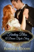 Finding Bliss: A Dream Trysts Story - Passion-Filled Fairy Tales, #5 ebook by Rosetta Bloom