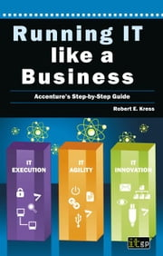 Running It Like a Business: Accenture's Step-By-Step Guide ebook by Kress, Robert E.