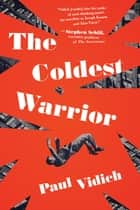 The Coldest Warrior - A Novel ebook by Paul Vidich