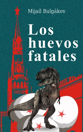 Los huevos fatales ebook by Mijaíl Bulgákov