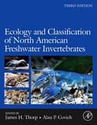 Ecology and Classification of North American Freshwater Invertebrates ebook by James H. Thorp,Alan P. Covich