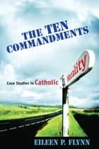 The Ten Commandments - Case Studies in Catholic Morality ebook by Eileen P. Flynn