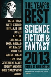 The Year's Best Science Fiction & Fantasy, 2013 Edition - The Year's Best Science Fiction & Fantasy, #5 ebook by Rich Horton