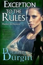 Exception to the Rules - Hunter & Hunted, #2 ebook by Doranna Durgin