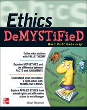 Ethics DeMYSTiFieD - Hard Stuff Made Easy ebook by Micah Newman