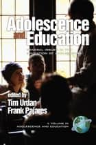 Adolescence and Education ebook by Tim Urdan,Frank Pajares