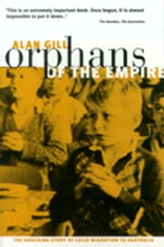 Orphans of The Empire - The Shocking Story of Child Migration to Australia ebook by Alan Gill