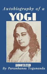 Autobiography of a Yogi (Annotated) ebook by Paramahansa Yogananda