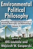 Environmental Political Philosophy ebook by Olli Loukola,Wojciech W. Gasparski