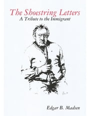 The Shoestring Letters - A Tribute to the Immigrant ebook by Edgar Madsen