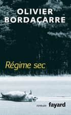Régime sec ebook by Olivier Bordaçarre