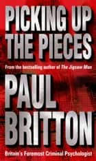 Picking Up The Pieces ebook by Paul Britton