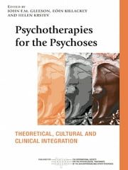 Psychotherapies for the Psychoses - Theoretical, Cultural and Clinical Integration ebook by John F. M. Gleeson,Eóin Killackey,Helen Krstev
