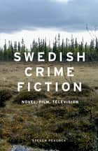 Swedish Crime Fiction - Novel, film, television ebook by Steven Peacock