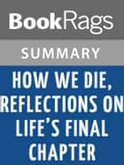 How We Die, Reflections on Life's Final Chapter by Sherwin B. Nuland | Summay & Study Guide ebook by BookRags