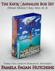 The Katie & Annalise Box Set (What Doesn't Kill You, #1-3): Romantic Mysteries - Three Full Length Novel Box Set ebook by Pamela Fagan Hutchins