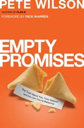 Empty Promises - The Truth About You, Your Desires, and the Lies You're Believing ebook by Pete Wilson