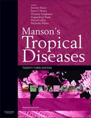 Manson's Tropical Diseases - Expert Consult - Online ebook by Jeremy Farrar, Peter Hotez, Thomas Junghanss,...
