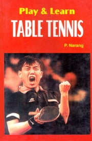Play & learn Table Tennis ebook by P. Narang