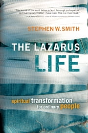 The Lazarus Life - Spiritual Transformation for Ordinary People ebook by Stephen W. Smith