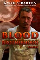 Blood Brotherhood Series - Books 1 - 6 ebook by Kathi S. Barton