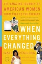 When Everything Changed - The Amazing Journey of American Women from 1960 to the Present ekitaplar by Gail Collins