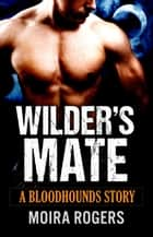 Wilder's Mate - Bloodhounds, #1 ebook by Moira Rogers