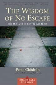 The Wisdom of No Escape - And the Path of Loving-Kindness ebook by Pema Chodron