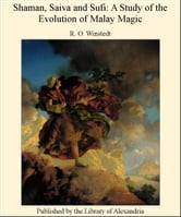 Shaman, Saiva and Sufi: A Study of The Evolution of Malay Magic ebook by R. O. Winstedt