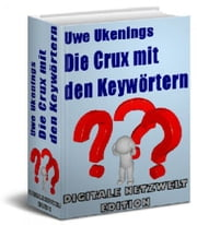 "Die Crux mit den Keywörtern - ""Die Keyword-Recherche ist eine der wesentlichen Komponenten jeder Internet Marketingkampagne "" ebook by Uwe Ukenings"