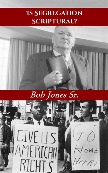 Is Segregation Scriptural? ebook by Bob Jones Sr.