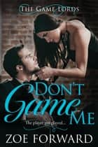Don't Game Me - The Game Lords, #2 eBook by Zoe Forward