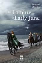 Dans l'ombre de Lady Jane ebook by Daniel Lauzon, Edward Charles