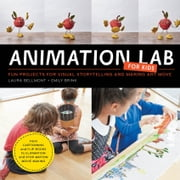 Animation Lab for Kids - Fun Projects for Visual Storytelling and Making Art Move - From cartooning and flip books to claymation and stop motion movie making ebook by Laura Bellmont,Emily Brink