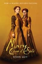 Mary Queen of Scots (Tie-In) - The True Life of Mary Stuart ebook by John Guy, Fletcher & Company