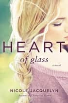 Heart of Glass ebook by Nicole Jacquelyn