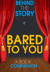 Bared to You - Behind the Story (A Book Companion) - For the Fans, By the Fans ebook by Behind the Story