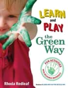 Learn and Play the Green Way ebook by Rhoda Redleaf