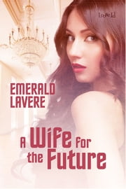 A Wife for the Future ebook by Emerald Levere