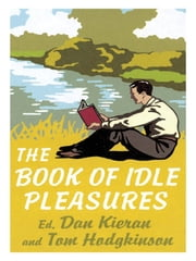The Book of Idle Pleasures ebook by Dan Kieran,Tom Hodgkinson