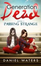Generation Dead Book 3: Passing Strange ebook by Daniel  Waters