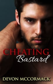 Cheating Bastard ebook by Devon McCormack