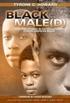 Black Male(d) - Peril and Promise in the Education of African American Males ebook by Tyrone C. Howard