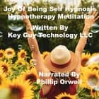 Joy Of Being Self Hypnosis Hypnotherapy Meditation audiobook by Key Guy Technology LLC