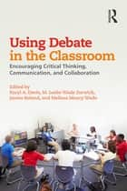 Using Debate in the Classroom ebook by Karyl A. Davis,M. Leslie Wade Zorwick,James Roland,Melissa Maxcy Wade